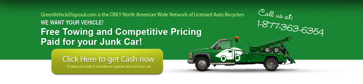 GreenVehicleDisposal.com is the only North American Wide Network of Licensed Auto Recyclers We want to your vehicle! Free Towing and Competitive Pricing. Paid for your Juk Car! Call us at : 1-877-363-6354